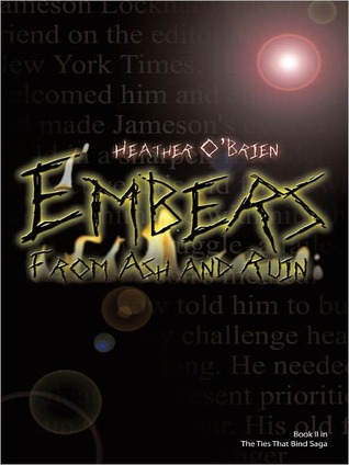 Embers-From-Ash-and-Ruin-The-Ties-That-Bind-Saga-Book-2-by-Heather-O-Brien