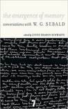 The Emergence of Memory: Conversations with W.G. Sebald