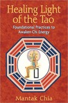 Healing Light of the Tao: Foundational Practices to Awaken Chi Energy