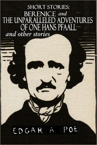 Short Stories: Berenice/The Unparalleled Adventure of One Hans Pfaall/Other Stories