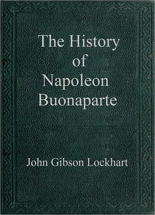 The History of Napoleon Buonaparte by J.G. Lockhart