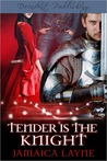 Tender is the Knight by Jamaica Layne
