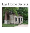 Log Home Secrets: Your Guide to the House of Your Dreams