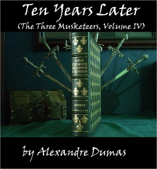 Ten Years Later (The Three Musketeers, Volume IV)