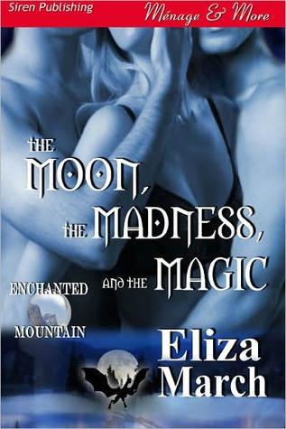 The Moon, The Madness, and The Magic by Eliza March