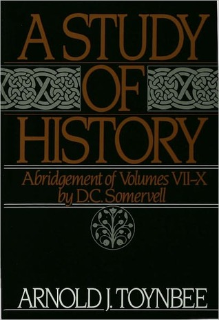 A Study of History, Abridgement of Vols 7-10 by Arnold Joseph Toynbee