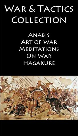 War Books Collection: Includes Complete Texts of Art of War/Meditations/Anabasis/On War/Hagakure