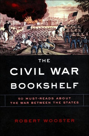 The Civil War Bookshelf: 50 Must-Read Books About the War Between the States