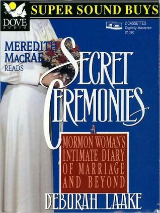 Secret ceremonies: a mormon woman's intimate diary of marriage and beyond by Deborah Laake