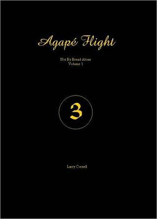 Agape Flight: Not by Bread Alone (Volume 1)