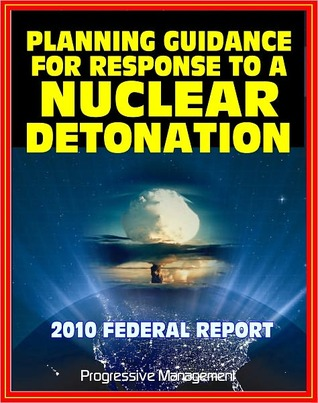 2010 Planning Guidance for Response to a Nuclear Detonation - Federal Guidance for a Nuclear Bomb Attack on an American City, Effects, Fallout, Shelter, Medical Care, Decontamination
