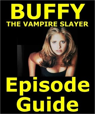 BUFFY THE VAMPIRE SLAYER EPISODE GUIDE: Covers All 144 Episodes with Extensive Plot Summaries. Searchable. Companion to DVDs, Blu Ray, Box Set and Motion Comic. 380 pages