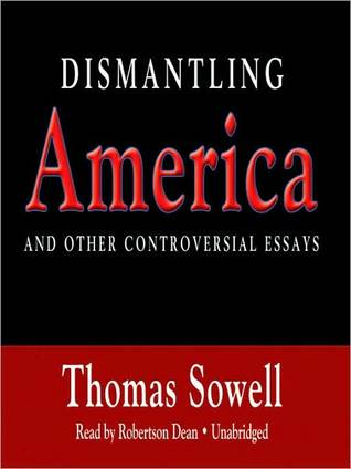 dismantling america and other controversial essays by thomas sowell