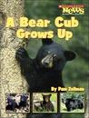A Bear Cub Grows Up by Pam Zollman