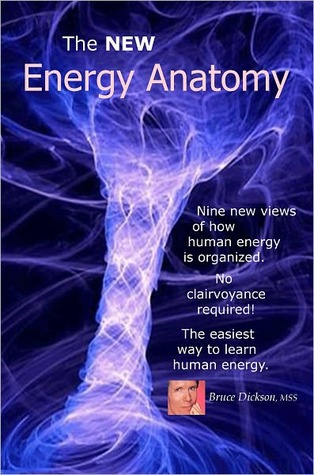 The New Energy Anatomy; Nine new views of human energy; No clairvoyance required! The easiest way to learn human energy