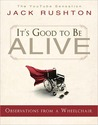 It's Good to Be Alive: Observations from a Wheelchair