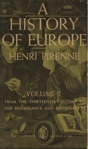A History of Europe Vol. II: From the Thirteenth Century to the Renaissance and Reformation)
