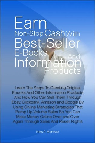 Earn Non-Stop Cash With Best-Seller E-Books And Information Products: Learn The Steps To Creating Original Ebooks And Other Information Products And How You Can Sell Them Through Ebay, Clickbank, Amazon and Google By Using Online Marketing Strategies That