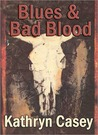Blues and Bad Blood by Kathryn Casey