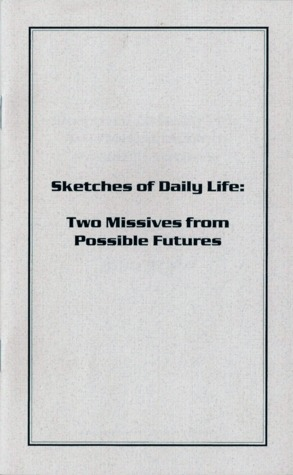 Sketches of Daily Life: Two Missives From Possible Futures