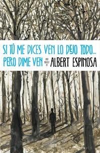 Si tú me dices ven lo dejo todo... pero dime ven by Albert Espinosa