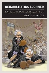 Rehabilitating Lochner by David E. Bernstein