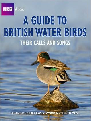 A Guide to British Water Birds: Their Calls and Songs