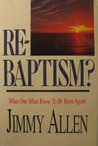 Re-Baptism?What One Must Know to be Born Again