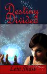 Destiny Divided (Shadows of Destiny, #1)