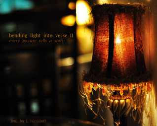 Bending Light Into Verse II by Jennifer Tomaloff