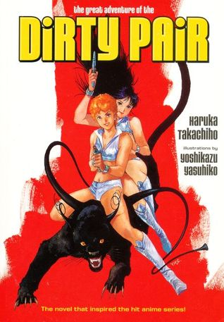 The Great Adventure of the Dirty Pair by Haruka Takachiho