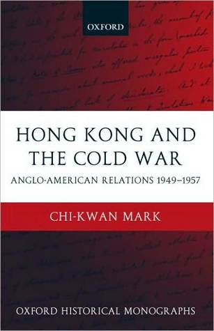 Hong Kong and the Cold War: Anglo-American Relations 1949-1957: Anglo-American Relations 1949-1957