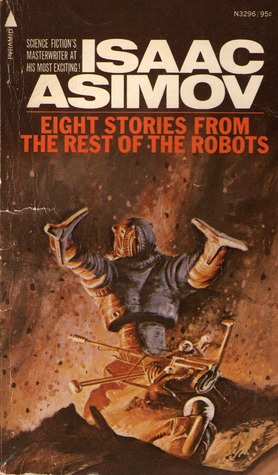 Eight Stories from The Rest of the Robots by Isaac Asimov