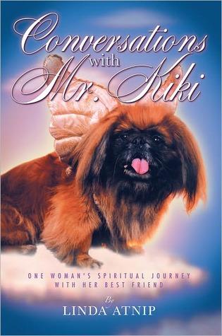 Conversations with Mr. Kiki: One Womans Spiritual Journey with Her Best Friend - Linda Atnip