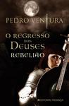 O Regresso dos Deuses - Rebelião by Pedro Ventura