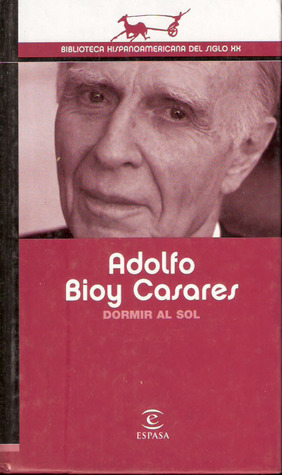 Dormir al sol by Adolfo Bioy Casares