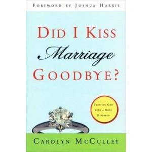 Did I Kiss Marriage Goodbye? by Carolyn McCulley