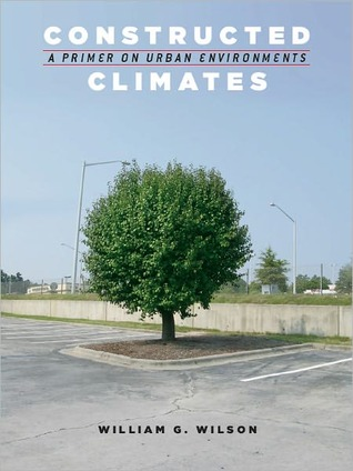 Constructed Climates: A Primer on Urban Environments: A Primer on Urban Environments