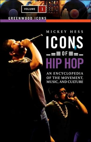 Icons of Hip Hop: An Encyclopedia of the Movement, Music, and Culture, Volume 1