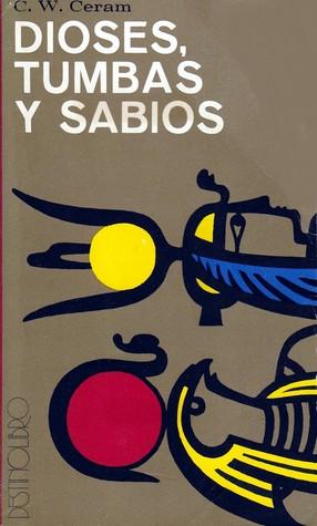 Dioses, Tumbas y Sabios by C.W. Ceram