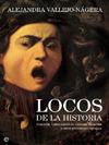 Locos de la historia by Alejandra Vallejo-Nagera