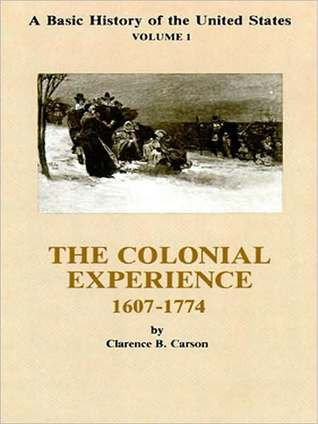 Vol. 1, a Basic History of the United States: The Colonial Experience, 1607-1774