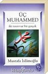 Üç Muhammed (İki Tasavvur Bir Gerçek)