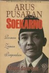 Arus Pusaran Soekarno (Seri Roman Zaman Pergerakan, #2)