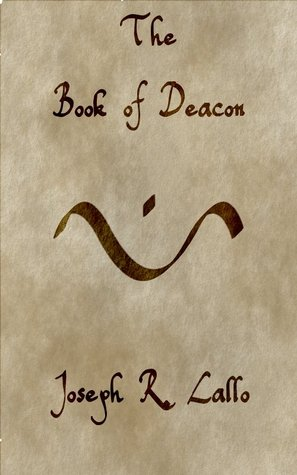 The Book of Deacon by Joseph R. Lallo
