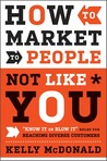 How to Market to People Not Like You by Kelly McDonald