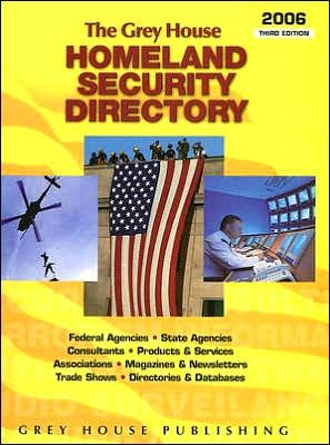 The Grey House Homeland Security Directory: Federal Agencies, State Agencies, Products & Services and Information Resources