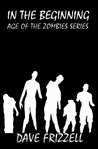 In the Beginning (Age of the Zombies, #1)