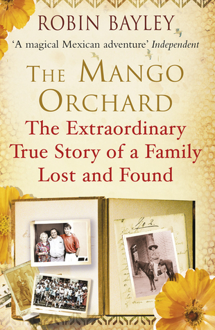 Ebook The Mango Orchard: Travelling Back to the Secret Heart of Mexico by Robin Bayley PDF!