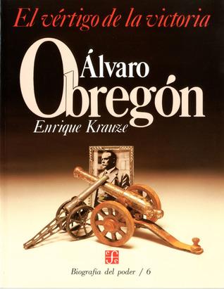Álvaro Obregón: el vértigo de la victoria